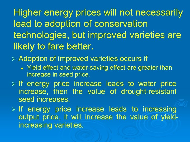 Higher energy prices will not necessarily lead to adoption of conservation technologies, but improved