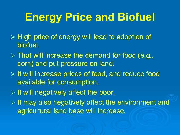 Energy Price and Biofuel High price of energy will lead to adoption of biofuel.