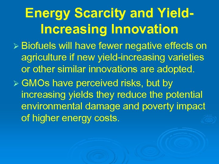 Energy Scarcity and Yield. Increasing Innovation Ø Biofuels will have fewer negative effects on