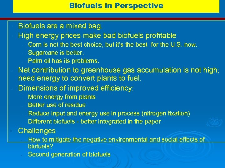 Biofuels in Perspective Biofuels are a mixed bag. § High energy prices make bad