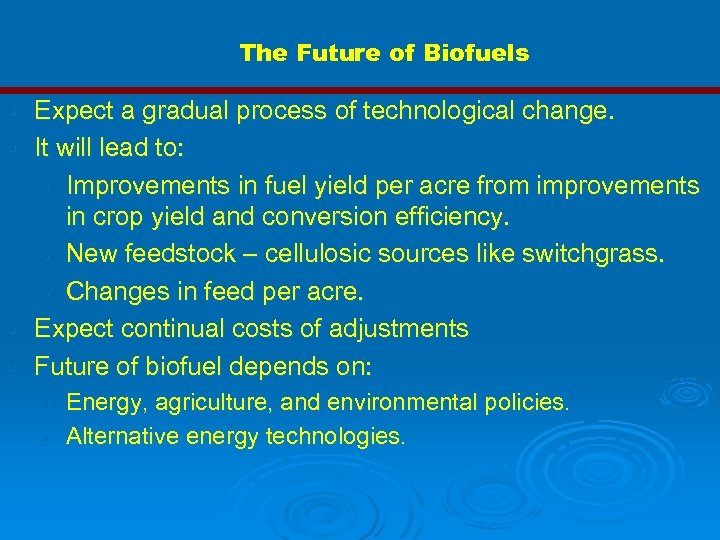 The Future of Biofuels Expect a gradual process of technological change. § It will
