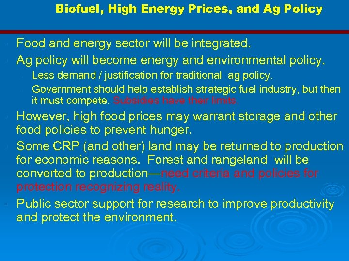 Biofuel, High Energy Prices, and Ag Policy Food and energy sector will be integrated.
