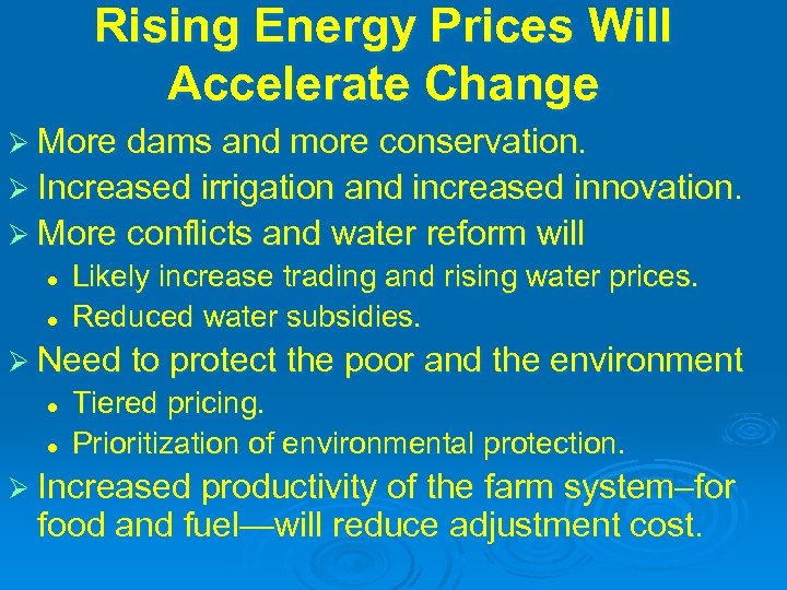 Rising Energy Prices Will Accelerate Change Ø More dams and more conservation. Ø Increased
