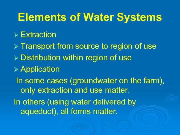 Elements of Water Systems Ø Extraction Ø Transport from source to region of use