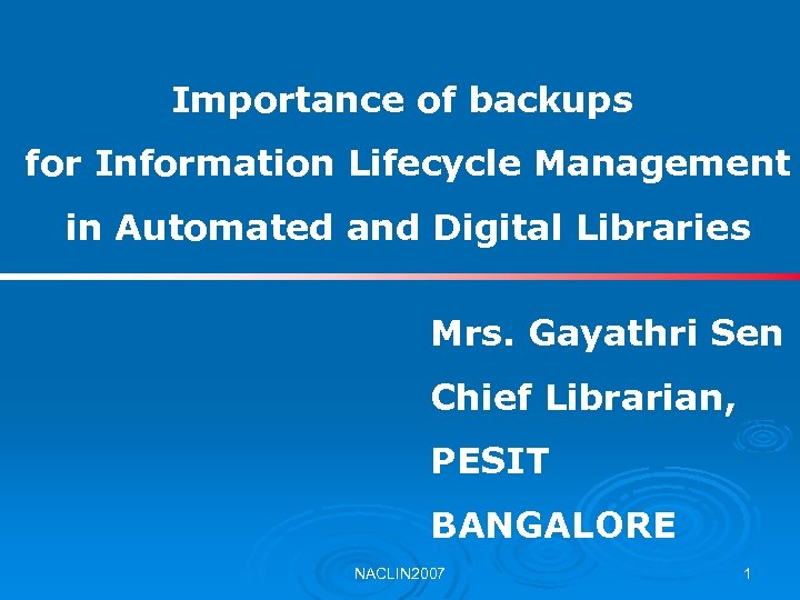 Importance of backups for Information Lifecycle Management in Automated and Digital Libraries Mrs. Gayathri