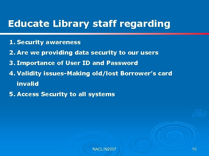 Educate Library staff regarding 1. Security awareness 2. Are we providing data security to
