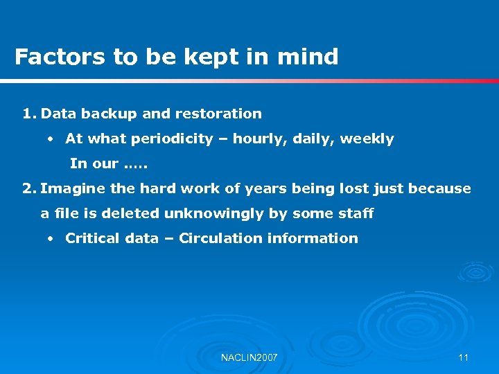 Factors to be kept in mind 1. Data backup and restoration • At what
