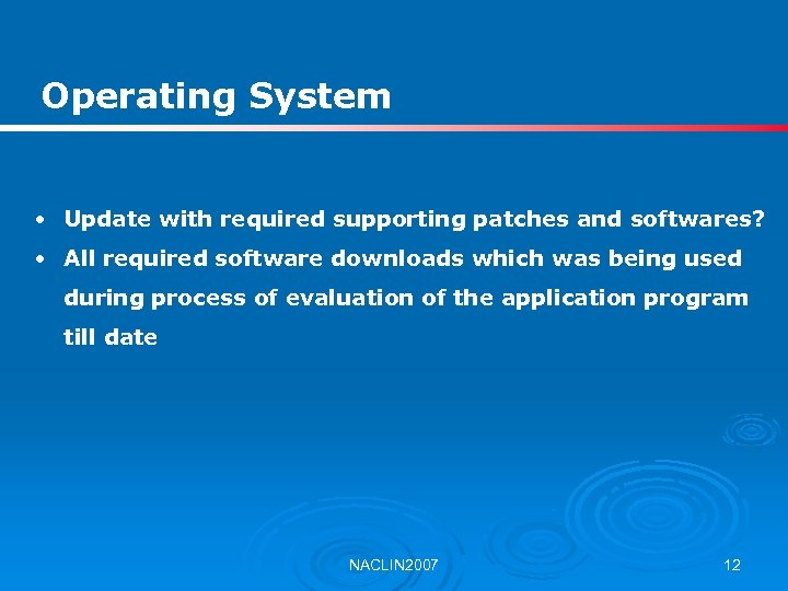 Operating System • Update with required supporting patches and softwares? • All required software