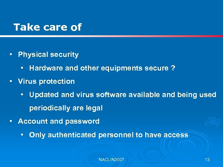 Take care of • Physical security • Hardware and other equipments secure ? •
