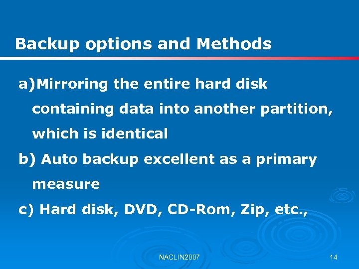 Backup options and Methods a)Mirroring the entire hard disk containing data into another partition,
