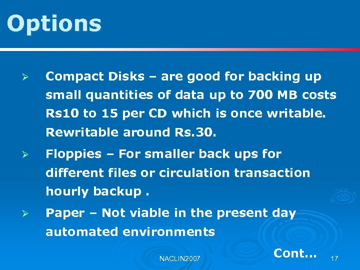 Options Ø Compact Disks – are good for backing up small quantities of data