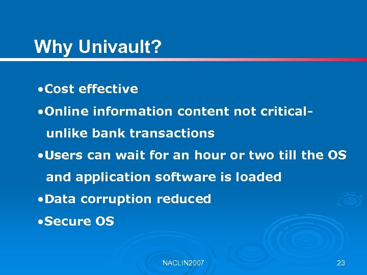 Why Univault? • Cost effective • Online information content not criticalunlike bank transactions •