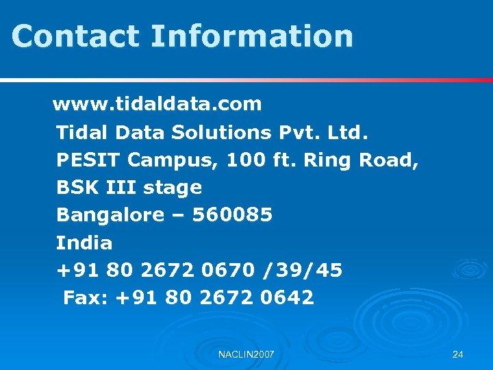 Contact Information www. tidaldata. com Tidal Data Solutions Pvt. Ltd. PESIT Campus, 100 ft.