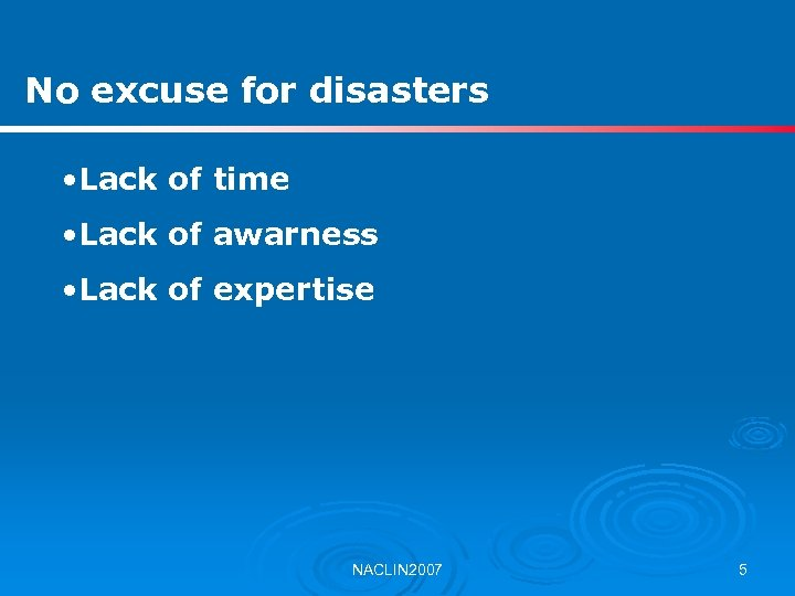 No excuse for disasters • Lack of time • Lack of awarness • Lack