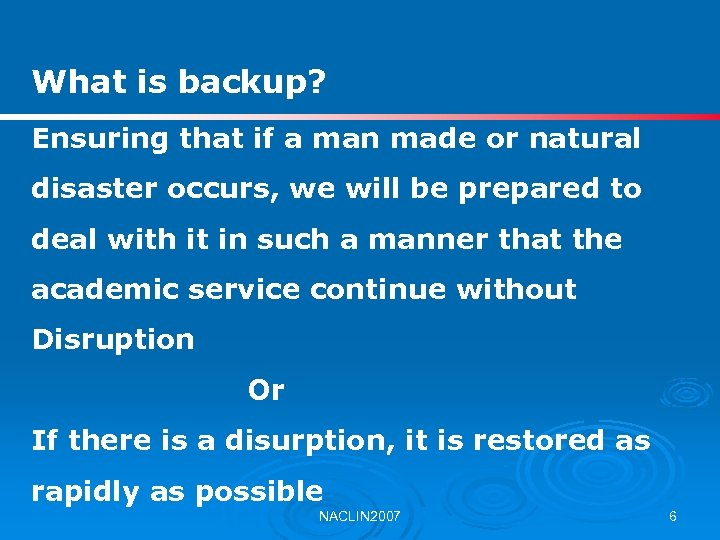 What is backup? Ensuring that if a man made or natural disaster occurs, we