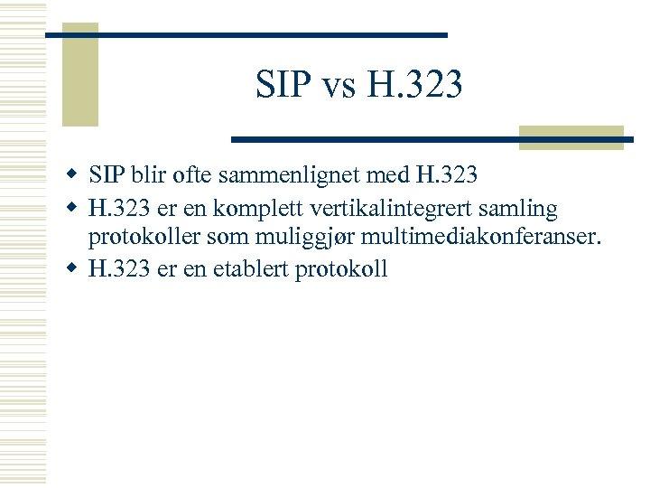 SIP vs H. 323 w SIP blir ofte sammenlignet med H. 323 w H.