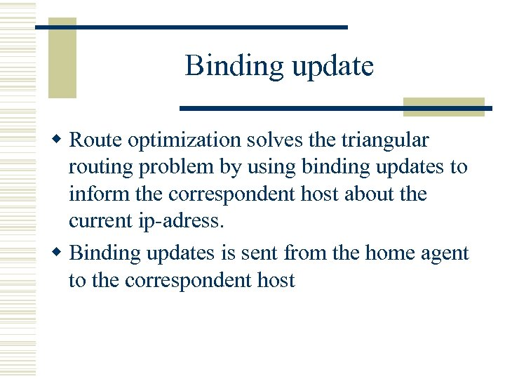 Binding update w Route optimization solves the triangular routing problem by using binding updates