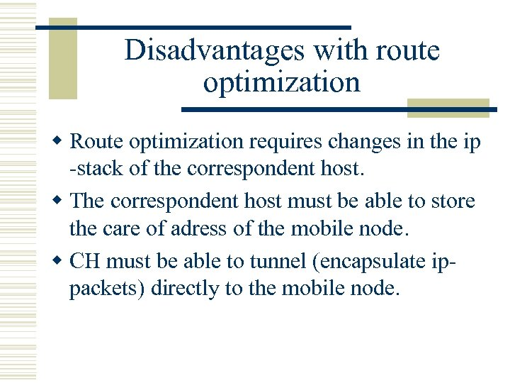 Disadvantages with route optimization w Route optimization requires changes in the ip -stack of