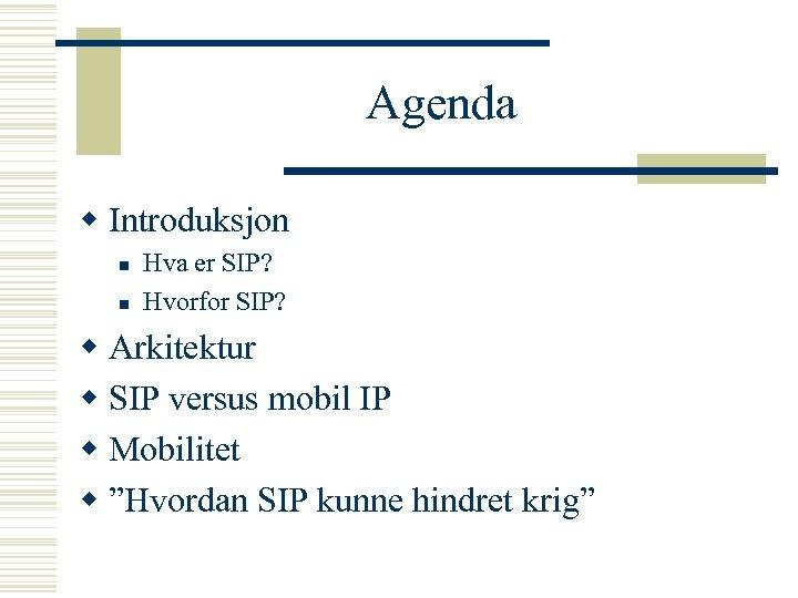 Agenda w Introduksjon n n Hva er SIP? Hvorfor SIP? w Arkitektur w SIP