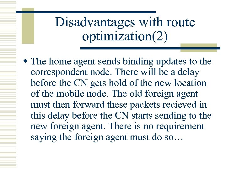 Disadvantages with route optimization(2) w The home agent sends binding updates to the correspondent
