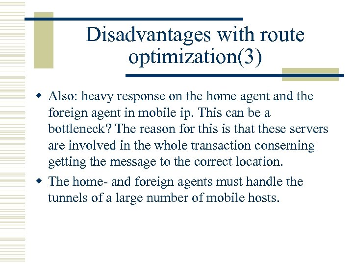Disadvantages with route optimization(3) w Also: heavy response on the home agent and the