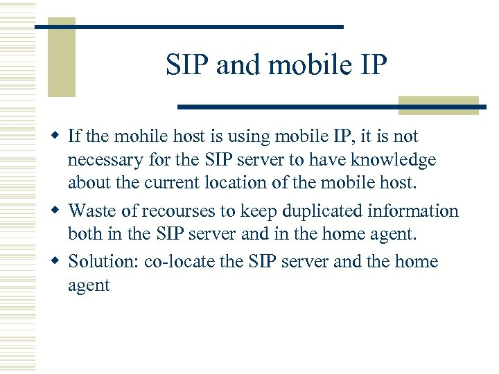 SIP and mobile IP w If the mohile host is using mobile IP, it