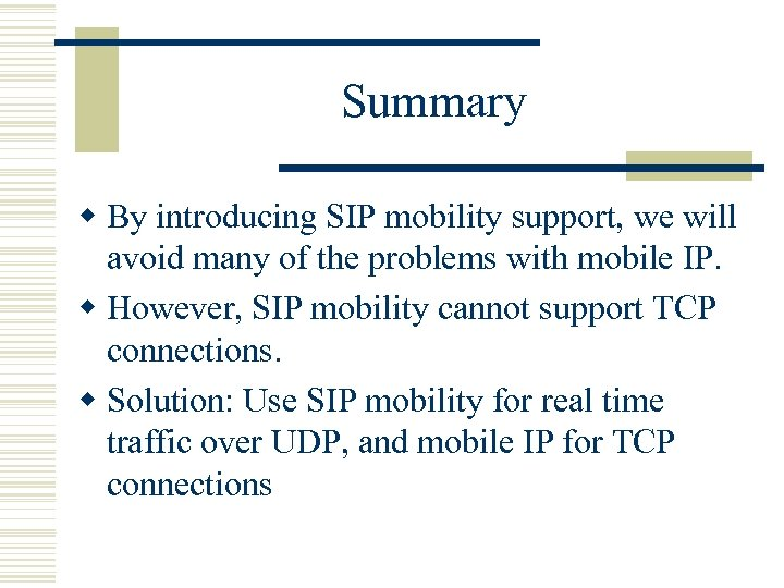 Summary w By introducing SIP mobility support, we will avoid many of the problems