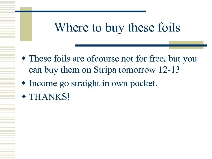 Where to buy these foils w These foils are ofcourse not for free, but