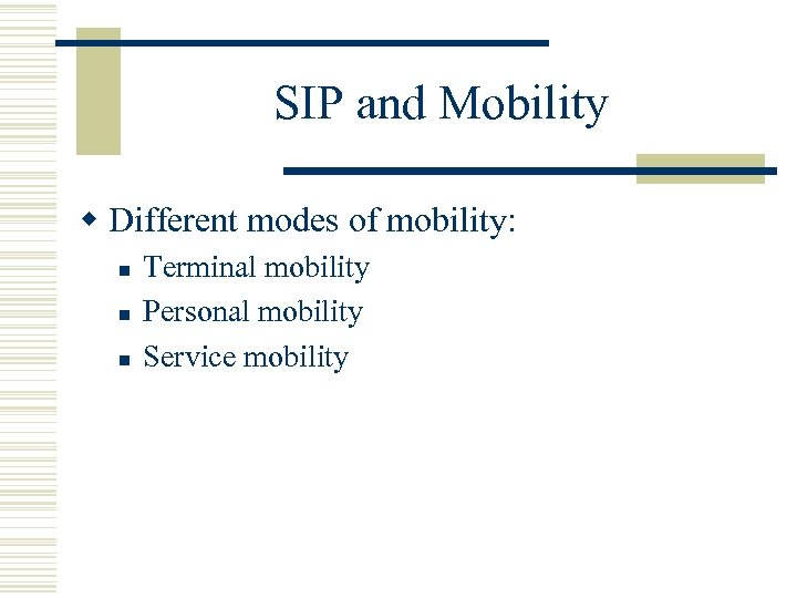 SIP and Mobility w Different modes of mobility: n n n Terminal mobility Personal