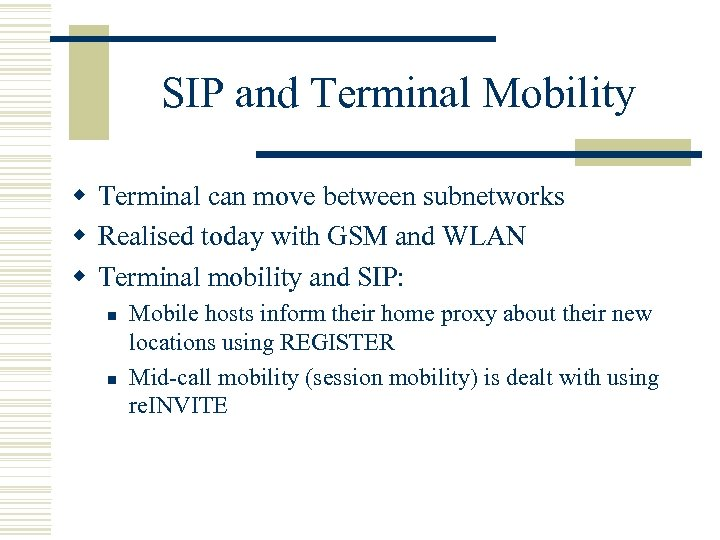 SIP and Terminal Mobility w Terminal can move between subnetworks w Realised today with