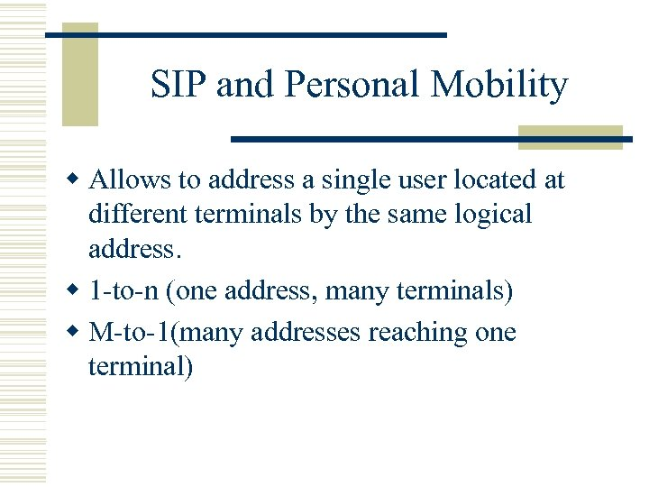 SIP and Personal Mobility w Allows to address a single user located at different