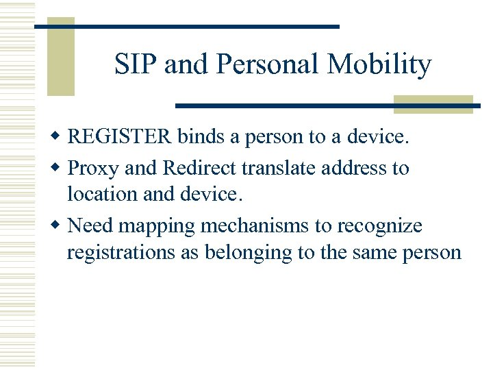 SIP and Personal Mobility w REGISTER binds a person to a device. w Proxy