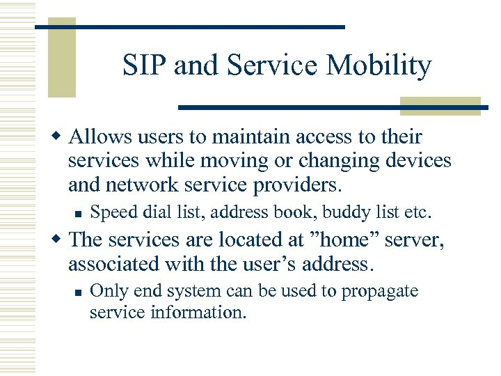 SIP and Service Mobility w Allows users to maintain access to their services while