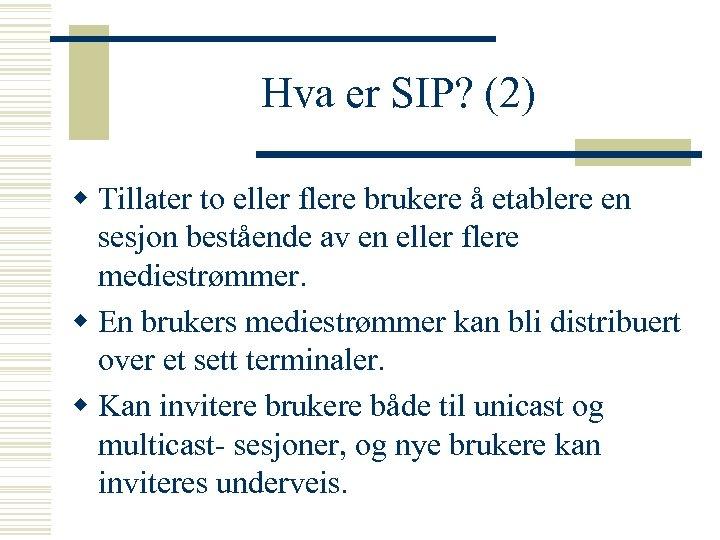 Hva er SIP? (2) w Tillater to eller flere brukere å etablere en sesjon