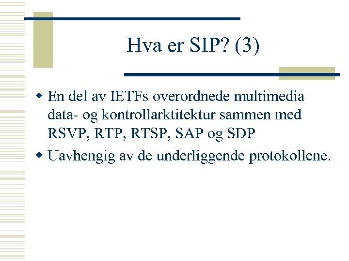 Hva er SIP? (3) w En del av IETFs overordnede multimedia data- og kontrollarktitektur