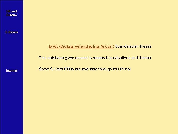 UK and Europe E-theses Di. VA (Digitala Vetenskapliga Arkivet) Scandinavian theses This database gives