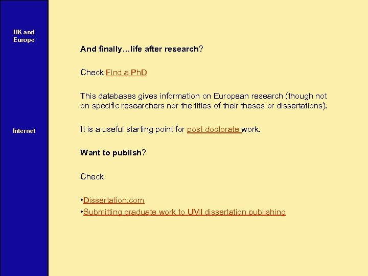UK and Europe And finally…life after research? Check Find a Ph. D This databases