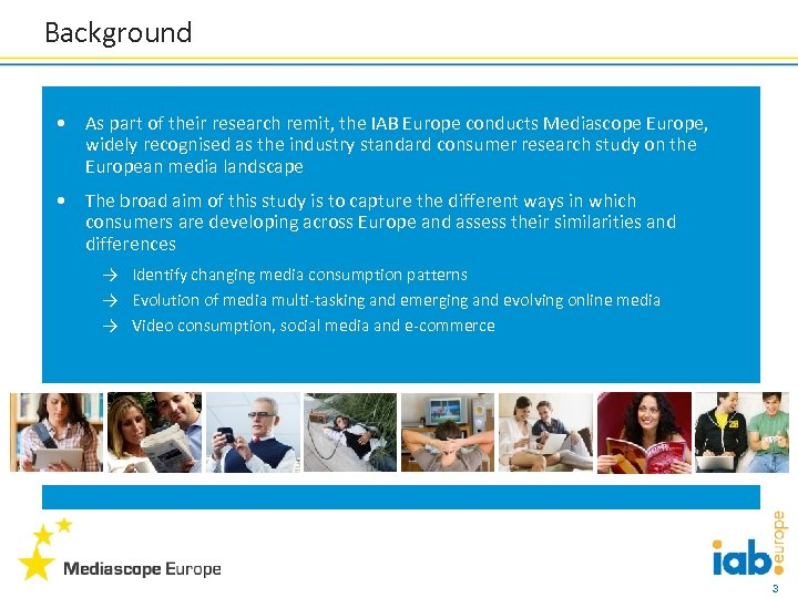 Background • As part of their research remit, the IAB Europe conducts Mediascope Europe,