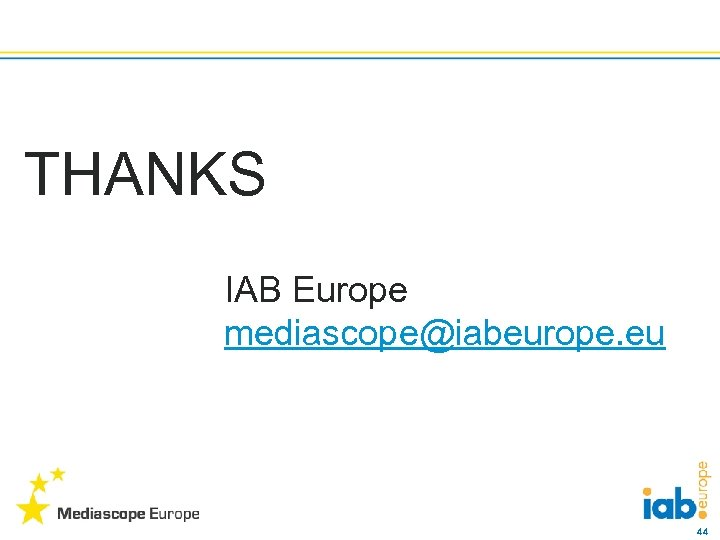 THANKS IAB Europe mediascope@iabeurope. eu 44