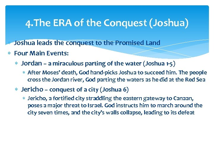 4. The ERA of the Conquest (Joshua) Joshua leads the conquest to the Promised
