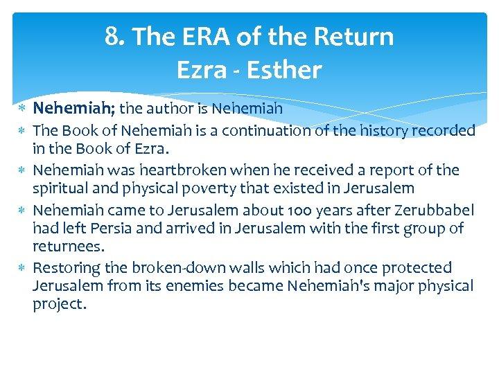 8. The ERA of the Return Ezra - Esther Nehemiah; the author is Nehemiah