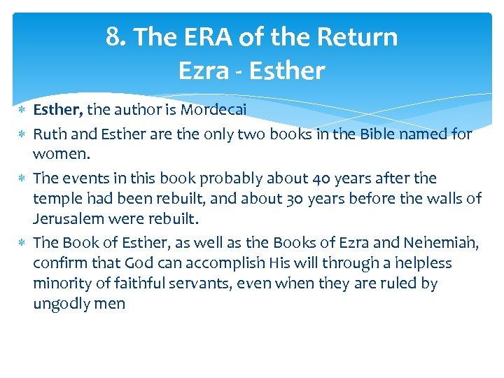 8. The ERA of the Return Ezra - Esther, the author is Mordecai Ruth