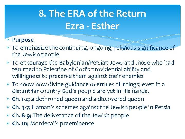 8. The ERA of the Return Ezra - Esther Purpose To emphasize the continuing,
