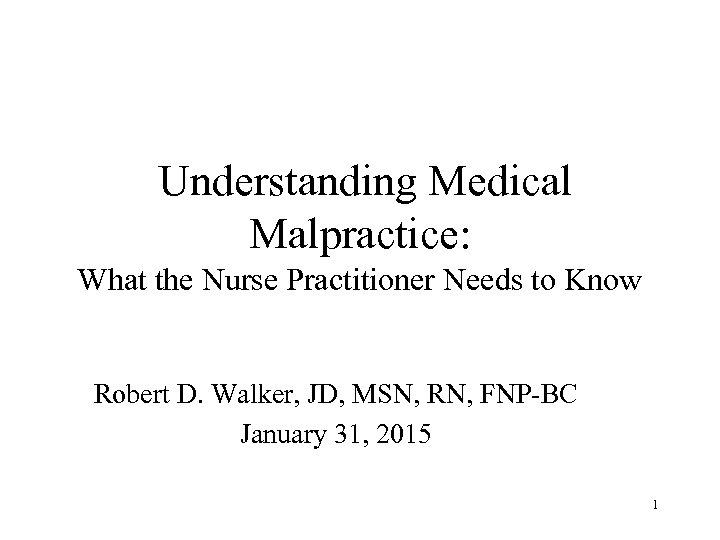 Understanding Medical Malpractice: What the Nurse Practitioner Needs to Know Robert D. Walker, JD,