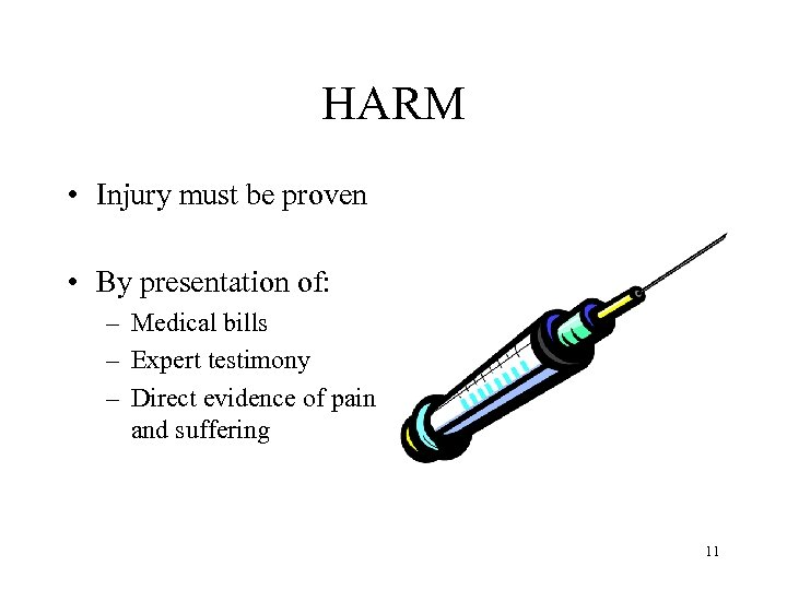 HARM • Injury must be proven • By presentation of: – Medical bills –