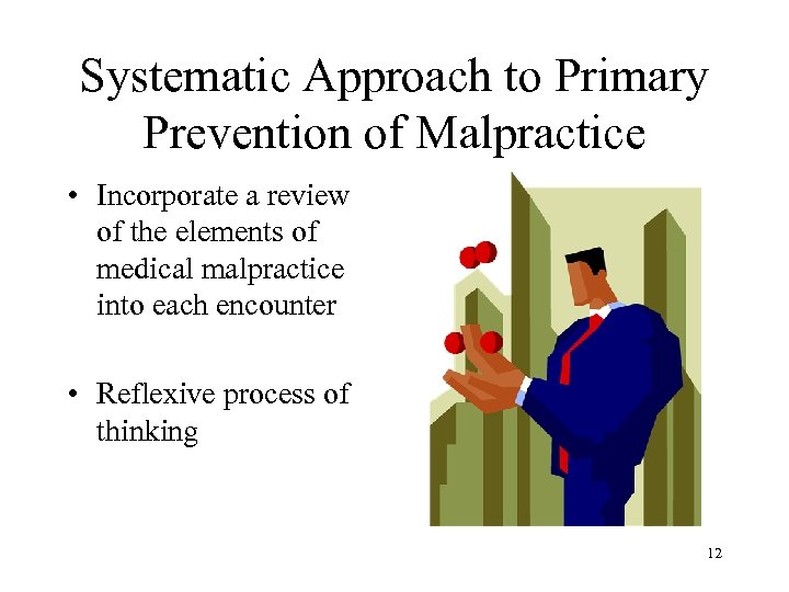 Systematic Approach to Primary Prevention of Malpractice • Incorporate a review of the elements