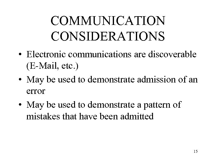 COMMUNICATION CONSIDERATIONS • Electronic communications are discoverable (E-Mail, etc. ) • May be used