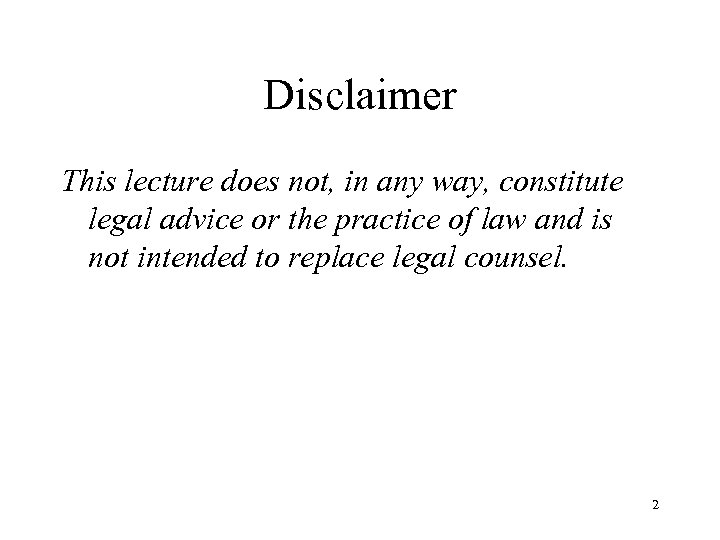 Disclaimer This lecture does not, in any way, constitute legal advice or the practice