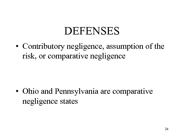 DEFENSES • Contributory negligence, assumption of the risk, or comparative negligence • Ohio and