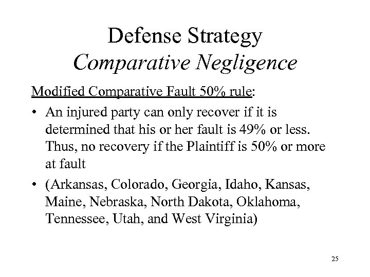 Defense Strategy Comparative Negligence Modified Comparative Fault 50% rule: • An injured party can